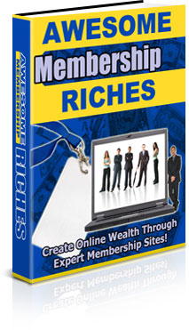 Product picture Awesome Membership Riches (PRIVATE LABEL RIGHTS) Create Online Wealth Through Membership Sites!